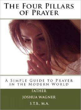 The Four Pillars of Prayer: A Simple Guide to Prayer in a Modern World