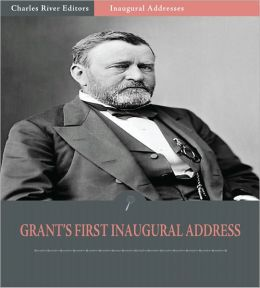 Inaugural Addresses: President Ulysses S. Grant's First Inaugural Address (Illustrated)