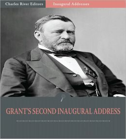 Inaugural Addresses: President Ulysses S. Grant's Second Inaugural Address (Illustrated)