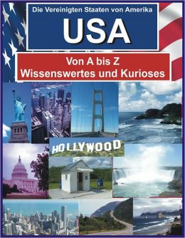 Die USA von A bis Z - Wissenswertes und Kurioses - Mehr als 1300 Fakten zum Thema USA