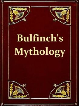 Bulfinch's Mythology - The Age of Fable or, Stories of Gods and Heroes