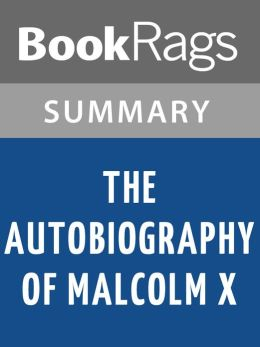 The Autobiography of Malcolm X, by Malcolm X & Alex Haley Summary & Study Guide