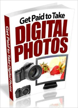 Get Paid to Take Digital Photos (Ultimate Collection)