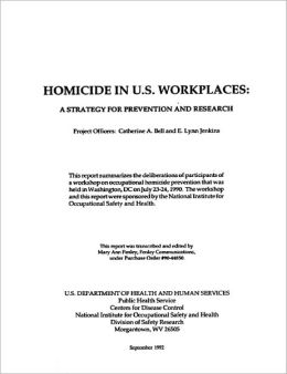 Homicides In U.S. Workplaces: A Strategy For Prevention And Research