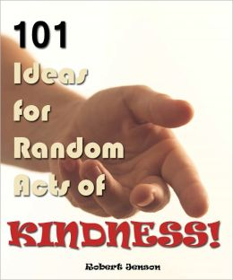 101 Ideas for Random Acts of Kindness