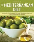 Book Cover Image. Title: The Mediterranean Diet:  Unlock the Mediterranean Secrets to Health and Weight Loss with Easy and Delicious Recipes, Author: John Chatham