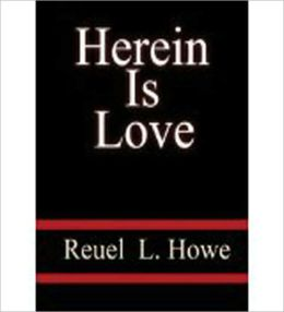 Herein Is Love: A Study of the Biblical Doctrine of Love in Its Bearing on Personality, Parenthood, Teaching, and All Other Human Relationships!