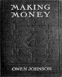 Making Money: A Romance/Business Classic By Owen Johnson!