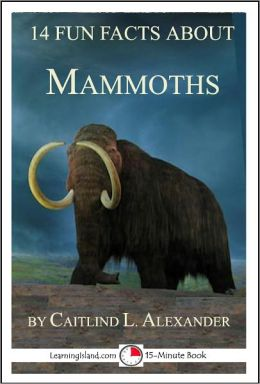 14 Fun Facts About Mammoths: A 15-Minute Book