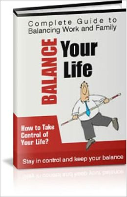 Balance Your Life: The Complete Guide to Managing Work and Family