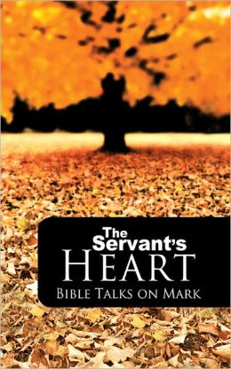 The Servant's Heart: Bible Talks on Mark