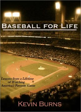 Baseball for Life: Lessons from a Lifetime of Watching America's Favorite Game