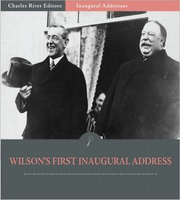 Inaugural Addresses: President Woodrow Wilson's First Inaugural Address (Illustrated)