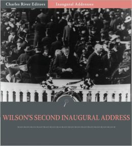 Inaugural Addresses: President Woodrow Wilson's Second Inaugural Address (Illustrated)