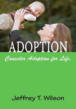 Adoption; The Complete Adoption Book for Parents To Learn About The Adoption Process, Choosing An Adoption Agency, The Types of Adoptions and More