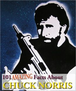 101 Amazing Facts About Chuck Norris