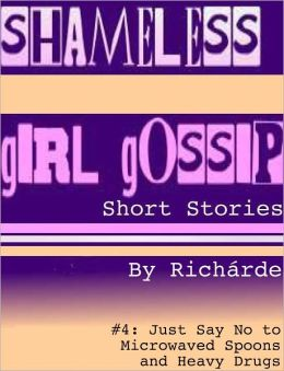 Shameless Girl Gossip Short Stories #4: Just Say No to Microwaved Spoons and Heavy Drugs