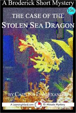 The Case of the Stolen Sea Dragon: A 15-Minute Broderick Mystery