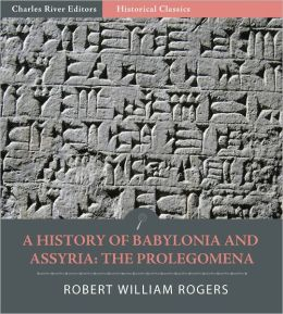 A History of Babylonia and Assryria: Book 1, Prolegomena (Illustrated)