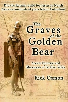 The Graves of the Golden Bear: Ancient Fortresses and Monuments of the Ohio Valley