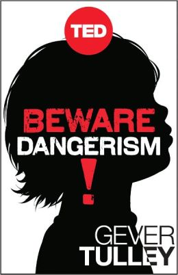 Beware Dangerism!: Why We Worry About the Wrong Things and What It's Doing to Our Kids