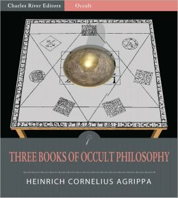 Three Books of Occult Philosophy, or of Magick (Illustrated)