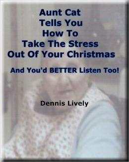 Aunt Cat Tells You How To Take The Stress Out Of Your Christmas; And You'd BETTER Listen Too!