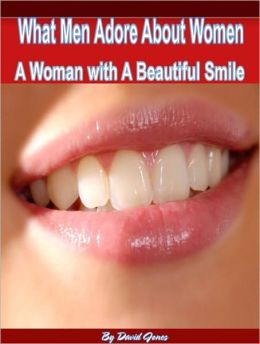 What Men Adore About Women: A Woman with A Beautiful Smile