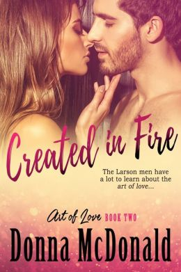 Created In Fire (Book 2 of the Art of Love Series)