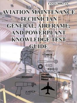 Aviation Maintenance Technician General, Airframe, and Power-Plant Knowledge Test Guide