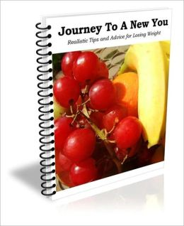 Feeling Better, Better Health - Journey to a New You - Realistic Tips and Advice for Losing Weight