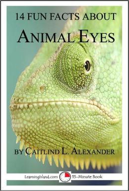 14 Fun Facts About Animal Eyes: A 15-Minute Book