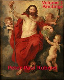 Peter Paul Rubens Paintings: Volume 1 - A Collection Of Classic Paintings From The Artist Rubens!
