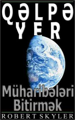 Qəlpə Yer - 002 - Müharibələri Bitirmək (Azerbaijani Edition)