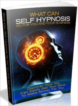 Self Hypnosis For You And Your Business - Discover How You Can Easily Get Your Mind To Make Money
