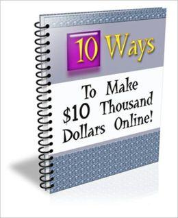 Moneymaking Opportunity - 10 Ways to Make $10 Thousand Dollars Online