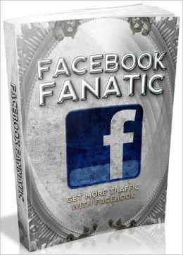 Facebook Fanatic - Get More Traffic With Facebook