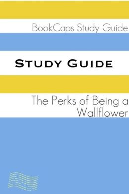 Study Guide: The Perks of Being a Wallflower (A BookCaps Study Guide)
