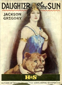 Daughter Of The Sun: An Adventure/Western Classic By Jackson Gregory!