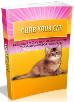 Curb Your Cat - Make Your Cat Obey Your Evey Commands With The Most Powerful Cat Training Tools