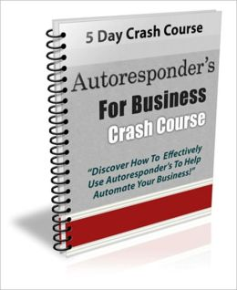 5 Days Crash Course - Autoresponder's for Business Crash Course - Discover How to Effectively Use Autoresponder's to Help Automate Your Business!