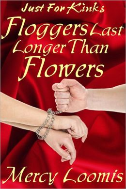 Floggers Last Longer Than Flowers: an Erotic Short Story