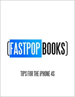 Tips for the iPhone 4S (FastPop Books)