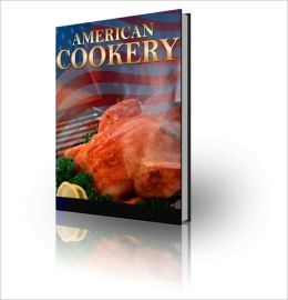 American Cookery - Discover How to Create Delicious American Cookery!