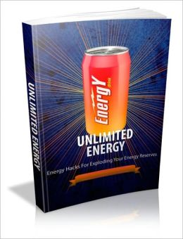 Unlimited Energy - Energy Hacks for Exploring Your Energy Reserves
