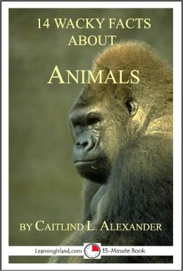 14 Wacky Facts About Animals: A 15-Minute Book