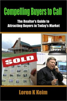 Compelling Buyers to Call: The Realtor's Guide to Attracting Buyers in Today's Market