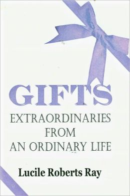 Gifts: Extraordinaries From an Ordinary Life