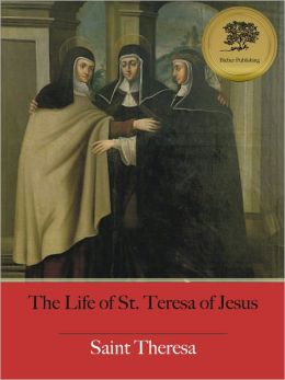 The Life of St. Teresa of Jesus - Enhanced (Illustrated)