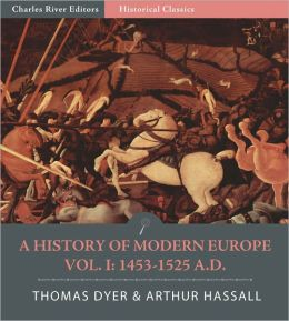 A History of Modern Europe from the Fall of Constantinople to the War of Crimea A.D. 1453-1900, Vol. I: 1453-1525